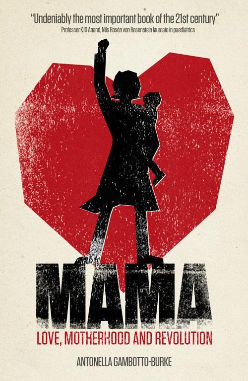 Mama. Love, Motherhood and Revolution